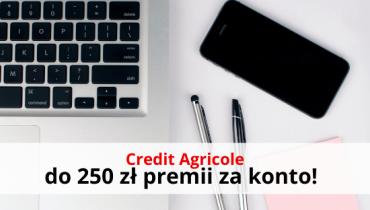Credit Agricole: odbierz do 250 zł premii za konto!
