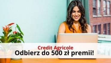 Credit Agricole: odbierz do 500 zł premii za konto!