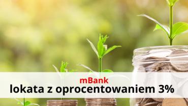 mBank otwórz lokatę z oprocentowaniem 3% w skali roku!