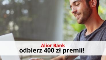 Alior Bank otwórz konto i zyskaj 400 zł bonusu!