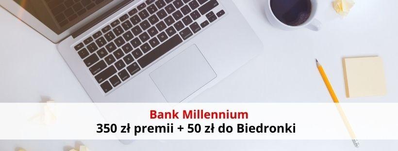 Bank Millennium odbierz 350 zł premii + 50 zł do Biedronki!