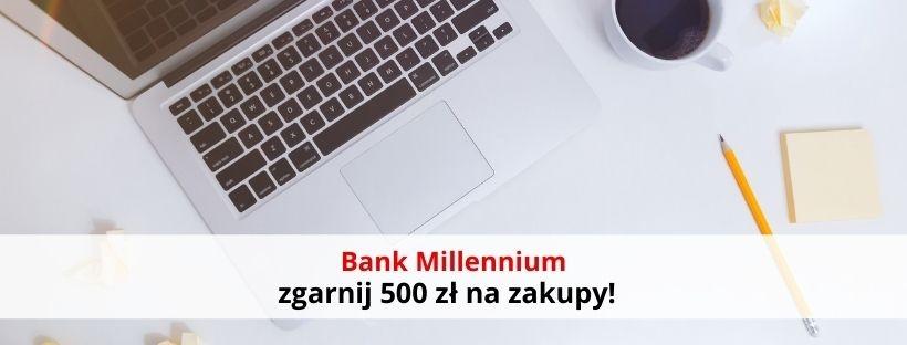 Bank Millennium: zgarnij 500 zł na zakupy!