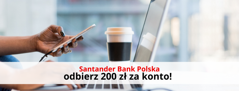 Santander Bank Polska: odbierz do 200 zł premii!