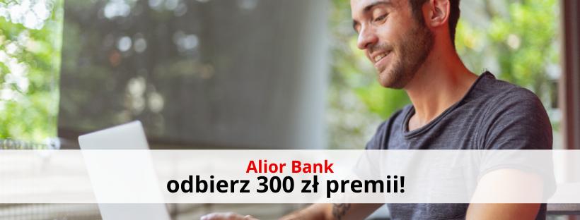 Alior Bank otwórz konto i zyskaj 300 zł bonusu!