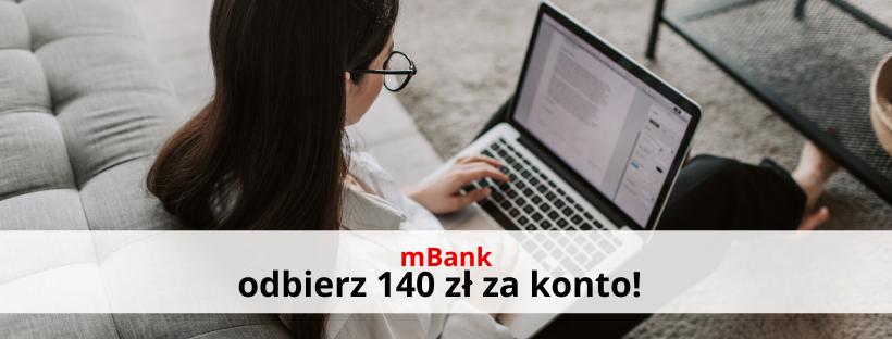 Załóż konto w mBanku i odbierz 140 zł premii!