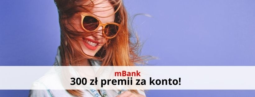 Załóż konto w mBanku i odbierz 300 zł premii!